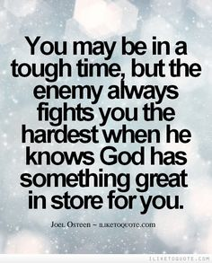You may be in a tough time, but the enemy always fights you the hardest when he knows God has something great in store for you. #spiritual #quotes #faith