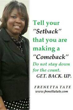 Speak life into the atmosphere!  Don't stay down. Get back up!  #EmpowerMyLifeFrenetta