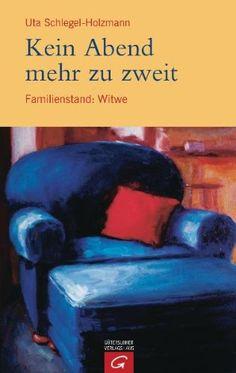 Kein Abend mehr zu zweit: Familienstand: Witwe (Uta Schlegel Holzmann)