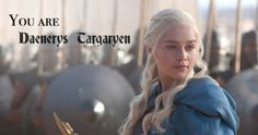 I am Daenerys Targaryen!