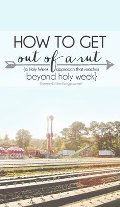 How to Get Out of a Rut {a Holy Week approach that reaches beyond holy week} #easter #holyweek #howto #stuck #everybitterthingissweet #sarahagerty