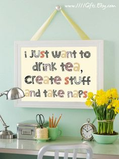 I Just Want to Drink Hot Chocolate, Create Stuff and Take Naps * Printable Wall Decor Tea Quotes, Wisdom Quotes, Quotes Quotes, Tea And Books, Craft Quotes, Cuppa Tea, Inspirational Posters, Motivational, Creativity Quotes