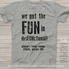 family reunion t-shirts - we put the fun in dysfunctional - personalized family reunion t-shirts