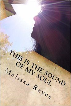 This is the Sound of My Soul: A Transformational Journey: Melissa Reyes: 9781492881643: Amazon.com: Books