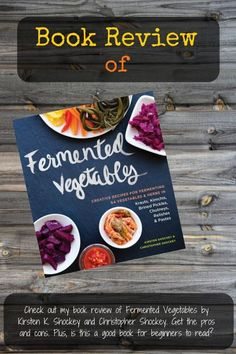 Book Review of Fermented Vegetables by Kirsten K. Shockey and Christopher Shockey | Homestead Wishing, Author Kristi Wheeler | http://homesteadwishing.com/fermented-vegetables-book-review/ | book-review, fermented-food |
