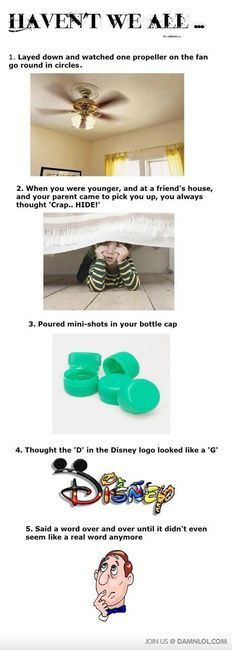 baha always hid when my mom came to pick me up. and we've all done the mini shots in bottle caps