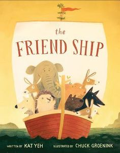 In a certain wood there is a certain creature that had this very thing happen.  The Friend Ship (Disney Hyperion, December 6, 2016) written by Kat Yeh with illustrations by Chuck Groenink follows a marvelous voyage.  It all begins with a misunderstanding.