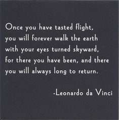 """""""Once you have tasted flight..."""""""