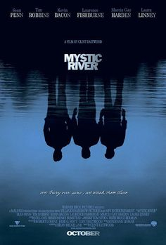 """Mystic River ~ """"With a childhood tragedy that overshadowed their lives, three men are reunited by circumstance when one loses a daughter."""""""