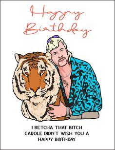 The Tiger King Funny Birthday Card Happy Birthday From Joe Sarcastic Birthday, Funny Happy Birthday Wishes, Funny Birthday Cards, Card Birthday, Birthday Ideas, Birthday Outfits, Funny Birthday Quotes, Birthday Invitations, Inappropriate Birthday Memes