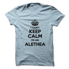 I can't keep calm Im an ALETHEA T Shirt, Hoodie, Sweatshirts - teeshirt #tee #hoodie