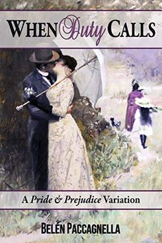 When Duty Calls: A Pride & Prejudice Variation by Belén Paccagnella Free Books Online, Reading Online, Kindle, Pride And Prejudice Book, Beautiful Book Covers, Celebrity Travel, Man In Love, Jane Austen, Free Reading