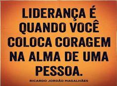 Lideran%C3%A7a+%C3%A9+quando+vc+colocar+coragem+na+alma+de+uma+pessoa..jpg (736×543)