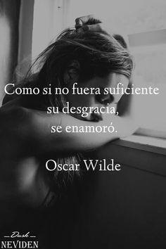 Oscar Wilde.                                                                                                                                                      Me enamoré
