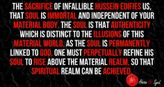 Make your soul the resonance of infallible Hussein's remembrance, so that it is not allured by the illusions of this world.