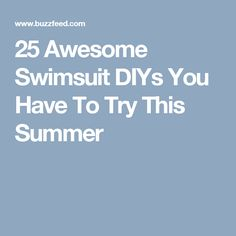 25 Awesome Swimsuit DIYs You Have To Try This Summer