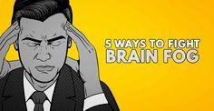 Five Ways to Fight Brain Fog