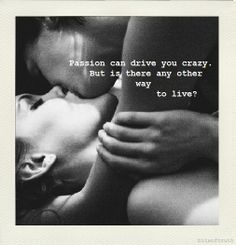 Passion Can Drive You Crazy love love quotes sexy quotes couples kiss quote… Flirting Quotes For Him, Flirting Memes, All Quotes, Quotes To Live By, Funny Quotes, Flirty Quotes, Crazy In Love Quotes, Kiss Quotes, Lesbian Quotes