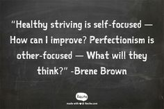 """Healthy striving is self-focused — How can I improve? Perfectionism is other-focused — What will they think?"" -Brene Brown - Quote From Recite.com #RECITE #QUOTE"