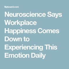 Neuroscience Says Workplace Happiness Comes Down to Experiencing This Emotion Daily