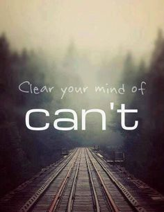 Clear Your Mind Of Can't life quotes quotes quote