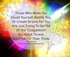 Narcissists belittle you, and pull you down. They do this because they see you as a threat, who needs to be punished.