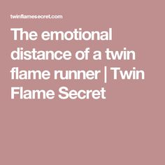 The emotional distance of a twin flame runner | Twin Flame Secret