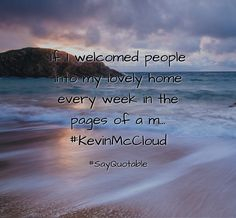 Quotes about If I welcomed people into my lovely home every week in the pages of a m... #KevinMcCloud   with images background, share as cover photos, profile pictures on WhatsApp, Facebook and Instagram or HD wallpaper - Best quotes