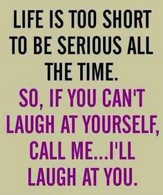 Laugh At You - Funny But Wise Quote