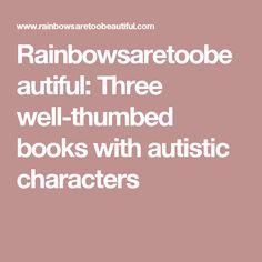 Rainbowsaretoobeautiful: Three well-thumbed books with autistic characters
