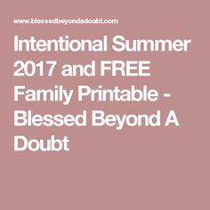 Intentional Summer 2017 and FREE Family Printable - Blessed Beyond A Doubt