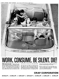 work / consume / be silent / die