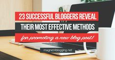 23 Successful Bloggers Reveal Their Most Effective Methods For Promoting A New Blog Post