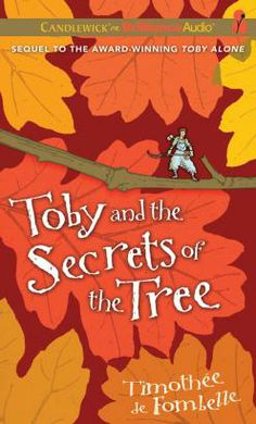 Toby and the Secrets of the Tree By: Timothee de Fombelle Performed by: Peter Berkrot