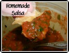Homemade Salsa  I changed this recipe up a bit to use fresh tomatoes, no tomato sauce, added lime juice, and used granulated garlic instead of garlic powder.  I also roasted my jalepeno