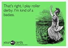 I'm sad that I never did roller derby. I wonder if Rachel will do it and I can live vicariously through her? LOL