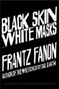 Black Skin, White Masks, by Frantz Fanon