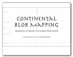 Continental Blob Mapping--a great tool for implementing Leigh Bortins' ideas from her book, The Core. Thanks to Brandy Farrell for another treasure!