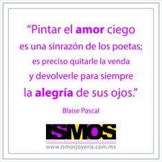 Blaise Pascal hablando del amor ciego // ISMOS Joyería