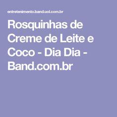 Rosquinhas de Creme de Leite e Coco - Dia Dia - Band.com.br