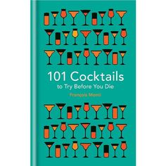 101 Cocktails to Try Before You Die Book