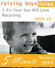 The 3 A's Your Son Will Love Receiving - Week 6 of The Raising Boys series. http://www.powerfulmothering.com/the-3-as-your-son-will-love-receiving/