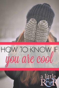 Here is how to know if you are cool. What defines cool. How to know that you've finally become a cool person!