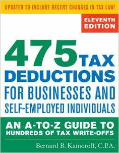 475 Tax Deductions for Businesses and Self-Employed Individuals: An A-to-Z Guide to Hundreds of Tax Write-Offs: Bernard B. Kamoroff: 9781589...