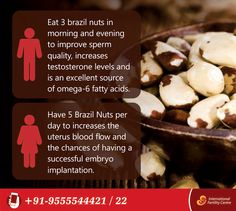 Brazil Nuts contain selenium, a natural antioxidant that improves both male and female infertility.