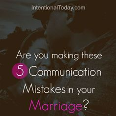 Are you making these 5 communication mistakes in your marriage. Click to find out!