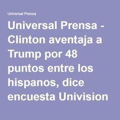 Universal Prensa - Clinton aventaja a Trump por 48 puntos entre los hispanos, dice encuesta Univision