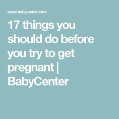 17 things you should do before you try to get pregnant | BabyCenter