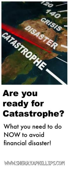 Are you ready for Catastrophe? What you need to do NOW to avoid financial disaster! at http://www.sherryaphillips.com #preppers #disaster #finance #business #money