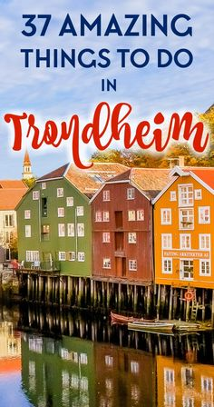 A complete local's guide to things to do, where to stay, where to eat, and how to get around Trondheim, Norway